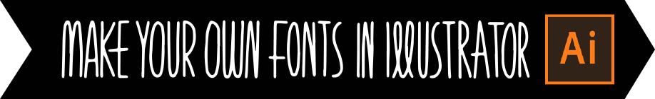 Make your own fonts in Illustrator